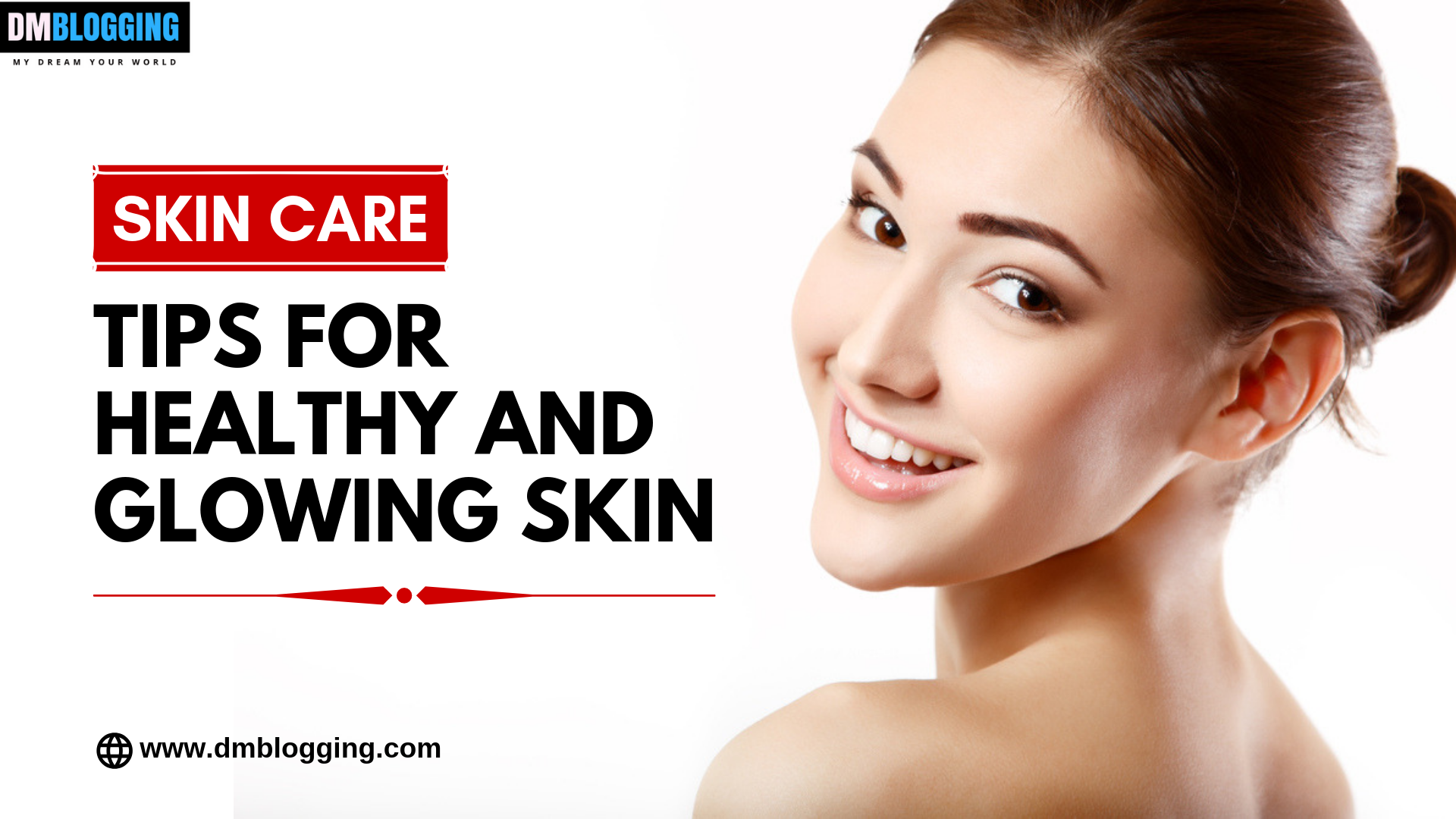 skin care: tips for healthy and glowing skin - dm blogging
